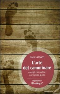 L'ARTE DEL CAMMINARE Consigli per partire con il piede giusto di Luca Gianotti