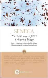 L'ARTE DI ESSERE FELICI E VIVERE A LUNGO (EBOOK) Edizione integrale con testo latino a fronte di Lucio Anneo Seneca