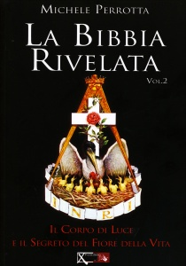 LA BIBBIA RIVELATA - VOLUME 2 Il corpo di luce e il segreto del fiore della vita di Michele Perrotta