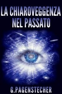 LA CHIAROVEGGENZA NEL PASSATO (EBOOK) di G. Pagenstecher