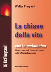 LA CHIAVE DELLA VITA Con la Melatonina l'inversione dell'invecchiamento nella Ghiandola Pineale di Walter Pierpaoli