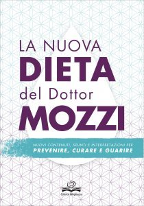 LA DIETA DEL DOTTOR MOZZI Gruppi sanguigni e combinazioni alimentari di Piero Mozzi