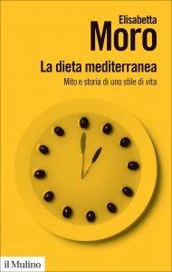 LA DIETA MEDITERRANEA Mito e storia di uno stile di vita di Elisabetta Moro