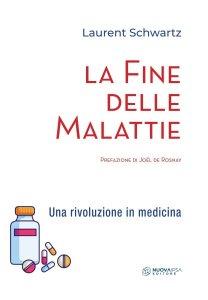 LA FINE DELLE MALATTIE Una rivoluzione in Medicina di Laurent Schwartz