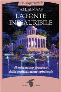 LA FONTE INESAURIBILE (EBOOK) Il misterioso processo della realizzazione spirituale di A.H. Almaas