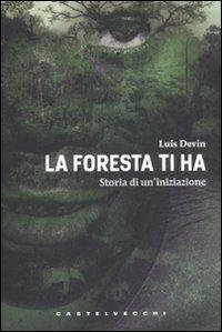 LA FORESTA TI HA Storia di un'iniziazione di Luis Devin