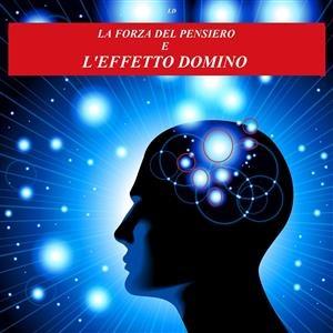 LA FORZA DEL PENSIERO E L'EFFETTO DOMINO (EBOOK) di Ionica Dudau