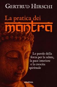 LA PRATICA DEI MANTRA Le parole della forza per la salute, la pace interiore e la crescita spirituale di Gertrud Hirschi