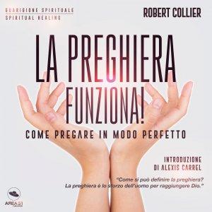 LA PREGHIERA FUNZIONA! (AUDIOLIBRO MP3) Come pregare in modo perfetto di Robert Collier