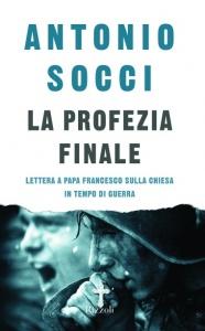 LA PROFEZIA FINALE Lettera a papa Francesco sulla Chiesa in tempo di guerra di Antonio Socci