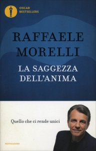 LA SAGGEZZA DELL'ANIMA Quello che ci rende unici - La via per guarire le ferite interiori di Raffaele Morelli