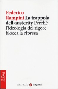 LA TRAPPOLA DELL'AUSTERITY Perché l'ideologia del Rigore Blocca la Ripresa di Federico Rampini