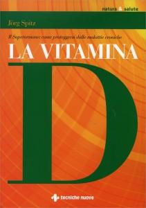 LA VITAMINA D Il Superormone: come proteggersi dalle Malattie Croniche di Jorg Spitz