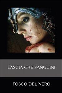 LASCIA CHE SANGUINI di Fosco Del Nero