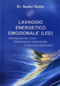 LAVAGGIO ENERGETICO EMOZIONALE (LEE) Liberazione del corpo - Elaborazione della psiche - Evoluzione dell'anima di Nader Butto