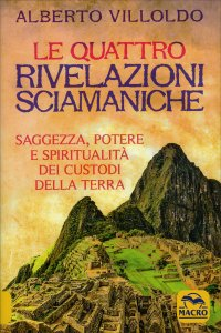 LE QUATTRO RIVELAZIONI Saggezza, potere e spiritualità dei custodi della terra (The Four Insights) di Alberto Villoldo