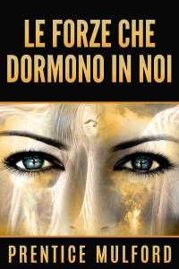 LE FORZE CHE DORMONO IN NOI (EBOOK) di Prentice Mulford