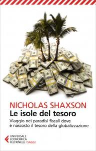 LE ISOLE DEL TESORO Viaggio nei paradisi fiscali dove è nascosto il tesoro della globalizzazione di Nicholas Shaxson