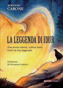 LA LEGGENDA DI IDUR Non aveva niente, voleva tutto, trovò la sua leggenda di Rodolfo Carone