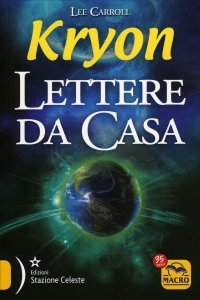 KRYON - LETTERE DA CASA Messaggi di Kryon che ci aiutano a osservare sotto una luce Spirituale la nostra esistenza su questa Terra di Kryon, Lee Carroll