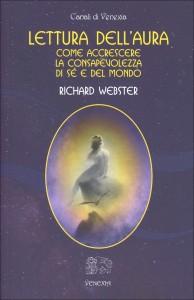 LETTURA DELL'AURA Come accrescere la consapevolezza di sé e del mondo di Richard Webster