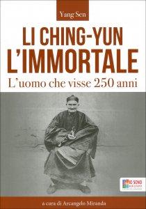 LI CHING-YUN L'IMMORTALE L'uomo che visse 250 anni di Yang Sen, Arcangelo Miranda