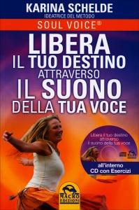 LIBERA IL TUO DESTINO ATTRAVERSO IL SUONO DELLA TUA VOCE - CON CD ALLEGATO di Karina Schelde