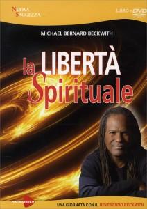LA LIBERTà SPIRITUALE Gli insegnamenti di uno dei Maestri di The Secret di Michael Beckwith