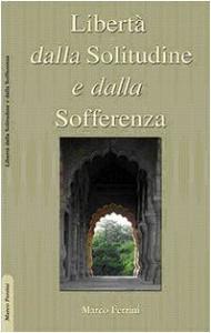 LIBERTà DALLA SOLITUDINE E DALLA SOFFERENZA di Marco Ferrini