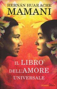 IL LIBRO DELL'AMORE UNIVERSALE Il libro postumo di Hernàn Huarache Mamani di Hernàn Huarache Mamani