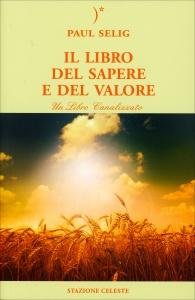 IL LIBRO DEL SAPERE E DEL VALORE Un libro canalizzato di Paul Selig