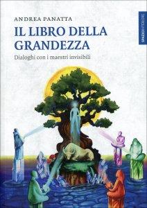 IL LIBRO DELLA GRANDEZZA Dialoghi con i maestri invisibili di Andrea Panatta