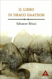 IL LIBRO DI DRACO DAATSON (PARTE PRIMA) di Salvatore Brizzi