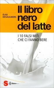 IL LIBRO NERO DEL LATTE I 10 falsi miti che ci fanno bere di Elise Desaulniers