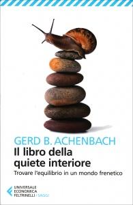 IL LIBRO DELLA QUIETE INTERIORE Trovare l'equilibrio in un mondo frenetico di Gerd Achenbach