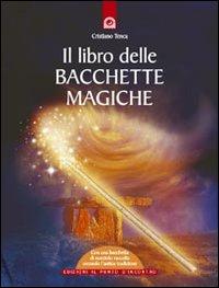 IL LIBRO DELLE BACCHETTE MAGICHE Allegata al libro una bacchetta di nocciola raccolta secondo l'antica tradizione di Cristiano Tenca