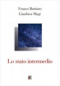 LO STATO INTERMEDIO Sulla morte, sul morire e sulla paura da parte della società occidentale nei confronti di questo passaggio di Franco Battiato, Gianluca Magi