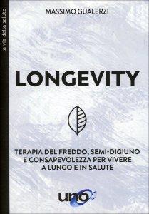 LONGEVITY Terapia del freddo, semi-digiuno e consapevolezza per vivere a lungo e in salute di Massimo Gualerzi