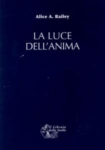 LA LUCE DELL'ANIMA Nuova edizione di Alice A. Bailey
