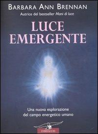 LUCE EMERGENTE di Barbara Ann Brennan