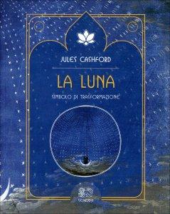 LA LUNA - SIMBOLO DI TRASFORMAZIONE di Jules Cashford