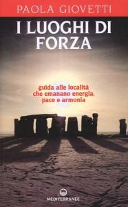 I LUOGHI DI FORZA Guida alle località che emanano energia, pace e armonia di Paola Giovetti