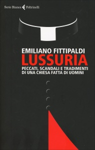 LUSSURIA Peccati scandali e tradimenti di una chiesa fatta di uomini di Emiliano Fittipaldi