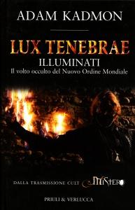 LUX TENEBRAE - ILLUMINATI Il volto occulto del Nuovo Ordine Mondiale di Adam Kadmon