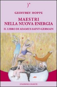 MAESTRI NELLA NUOVA ENERGIA Il libro di Adamus Saint-Germain di Geoffrey Hoppe, Adamus Saint Germain