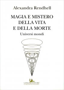 MAGIA E MISTERO DELLA VITA E DELLA MORTE Universi Mondi di Alexandra Rendhell