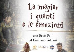 LA MAGIA, I QUANTI E LE EMOZIONI (VIDEOCORSO DIGITALE) Vivere la magia della trasformazione di Erica Francesca Poli, Emiliano Soldani