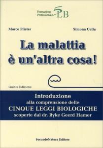 """LA MALATTIA è UN'ALTRA COSA! Quinta edizione de """"Introduzione alla Comprensione delle Cinque Leggi Biologiche Scoperte dal Dr. Ryke Geerd Hamer"""" di Marco Pfister, Simona Cella"""