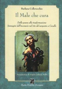 IL MALE CHE CURA Dalla paura alla trasformazione - Immagini dell'inconscio nel rito del serpente a Cocullo di Barbara Collevecchio