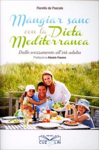 MANGIAR SANO CON LA DIETA MEDITERRANEA Dallo svezzamento all'età adulta di Fiorella de Pascale